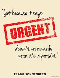 Urgent doesnt mean it is important