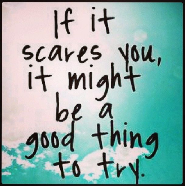 Fear If It Scares You It Might Be A Good Thing To Try