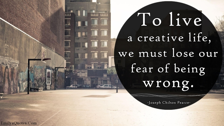 to-live-a-creative-life-we-must-lose-our-fear-of-being-wrong-fear-quote
