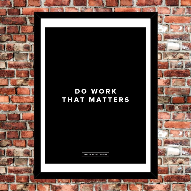 2-do-work-that-matters-poster_dept-of-motivation_motivational-posters_18x24