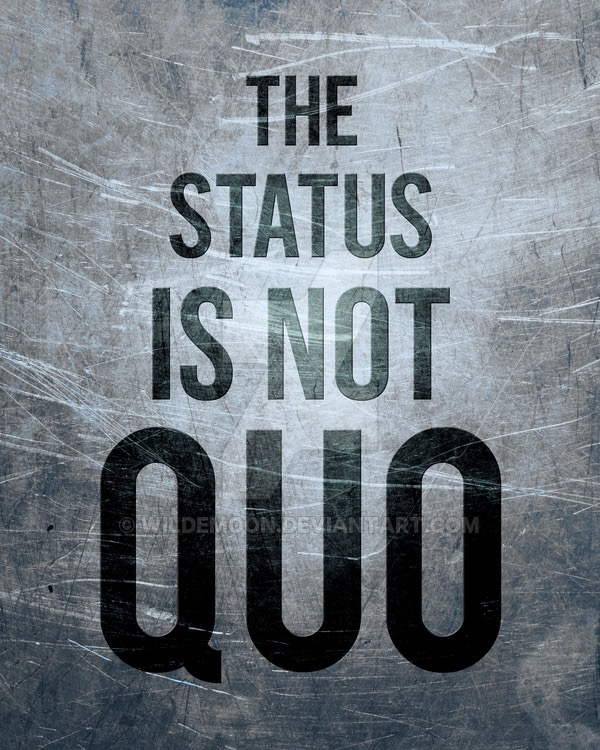 the_status_is_not_quo_by_wildemoon-d493c5n