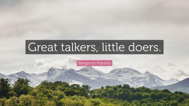 447054-Benjamin-Franklin-Quote-Great-talkers-little-doers