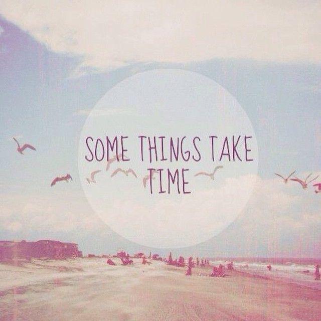 168611-Some-Things-Take-Time