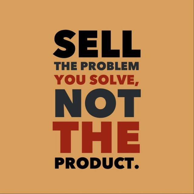 sell-the-problem-you-solve-not-the-product