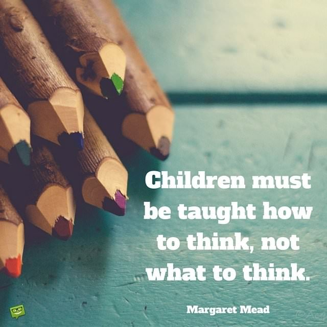 Children-must-be-taught-how-to-think-not-what-to-think.