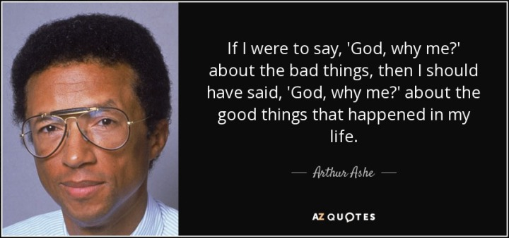 quote-if-i-were-to-say-god-why-me-about-the-bad-things-then-i-should-have-said-god-why-me-arthur-ashe-1-14-81